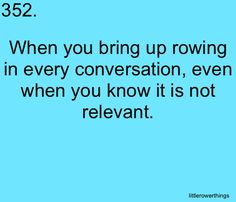 The curse of rowing... all you talk about is rowing!