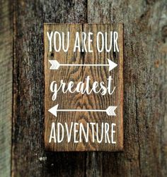 You are our greatest adventure with arrow: Hand-Painted Sign on Reclaimed Barnwood Lumber by AmeliasWoodshed on Etsy https://www.etsy.com/listing/386520512/you-are-our-greatest-adventure-with