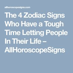 The 4 Zodiac Signs Who Have a Tough Time Letting People In Their Life – AllHoroscopeSigns
