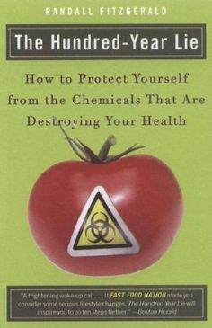 The Hundred-Year Lie: How to Protect Yourself from the Chemicals That Are Destroying Your Health by Randall Fitzgerald