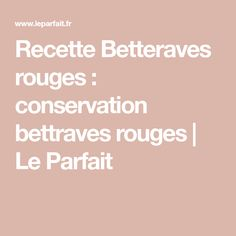 Recette Betteraves rouges : conservation bettraves rouges | Le Parfait Conservation, Parfait, Preserves, Home, Conservation Movement, Canning