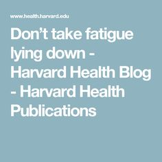 Don't take fatigue lying down - Harvard Health Blog - Harvard Health Publications