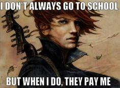 But, me when I do, they pay me.