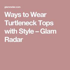 Ways to Wear Turtleneck Tops with Style – Glam Radar