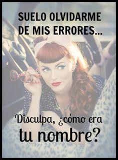 #Frases Suelo olvidarme de mis errores...  Disculpa, ¿cuál era tu nombre?