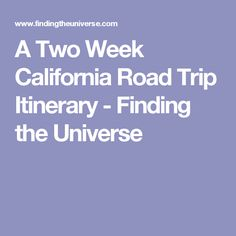 A Two Week California Road Trip Itinerary - Finding the Universe