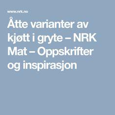 Åtte varianter av kjøtt i gryte – NRK Mat – Oppskrifter og inspirasjon