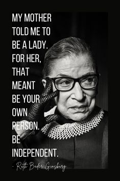 Mom Quotes, Wisdom Quotes, Quotes To Live By, Independent Quotes, Independent Women, Being A Lady, Feminine Quotes, Ruth Bader Ginsburg Quotes, Strong Women Quotes