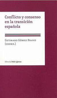 Conflicto y consenso en la transición española / Gutmaro Gómez Bravo (coord.): http://kmelot.biblioteca.udc.es/record=b1424466~S1*gag