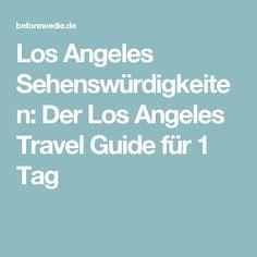 Los Angeles Sehenswürdigkeiten: Der Los Angeles Travel Guide für 1 Tag