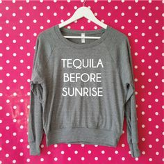Tequila Before Sunrise American Apparel Sweater. Funny Tequila Sweater. Drinking…