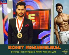 Your cuts and physique frenched the Mr. World, 2016 title. Congratulation Rohit Khandelwal for being the first Indian to win.