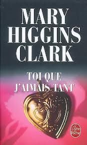 Toi que j'aimais tant - Livre de Mary Higgins Clark Mary Higgins Clark, Lectures, Lus, Romans, Thrillers, Magazine, French, Google, Inspiration