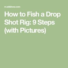 How to Fish a Drop Shot Rig: 9 Steps (with Pictures)