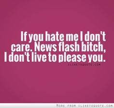 If you hate me, I dont care