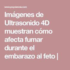 Imágenes de Ultrasonido 4D muestran cómo afecta fumar durante el embarazo al feto |