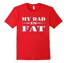 Mens My DAD Is FAT T-Shirt 2XL Red DAD T-Shirts For Sons ... https://www.amazon.com/dp/B072QH1D3N/ref=cm_sw_r_pi_dp_x_K4ywzb6MRZQHX