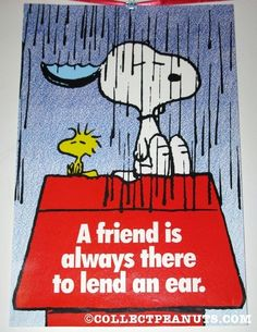 A friend is always there to lend an ear. - Snoopy & Woodstock ❤