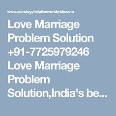 Love Marriage Problem Solution +91-7725979246 Love Marriage Problem Solution,India's best astrologer gives you best solution with complete astrology services in india, usa, uk, canada, australia,japan,dubai