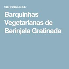 Barquinhas Vegetarianas de Berinjela Gratinada