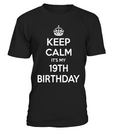 Keep Calm It's My 19th Birthday Gift Idea T Shirt - Limited Edition