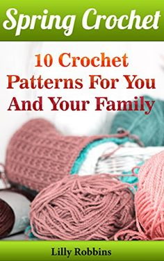 Spring Crochet: 10 Crochet Patterns For You And Your Fami... https://www.amazon.com/dp/B01MY3FV2L/ref=cm_sw_r_pi_dp_x_KhpFybE89PS5W