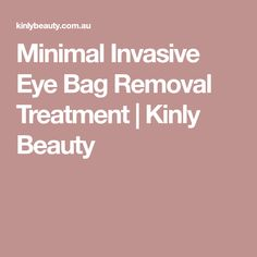 Minimal Invasive Eye Bag Removal Treatment | Kinly Beauty