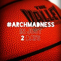 2 more days... #ArchMadness