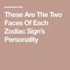 These Are The Two Faces Of Each Zodiac Sign's Personality