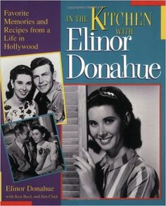 In the Kitchen with Elinor Donahue: Favorite Memories and Recipes from a Life in Hollywood: Elinor Donahue, Jim A. Clark, Ken Beck: 9781888952926: Amazon.com: Books