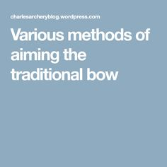 Various methods of aiming the traditional bow