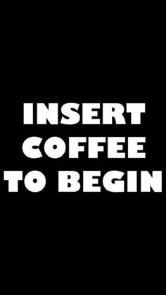 Funny Coffee Quote | Insert Coffee to Begin!
