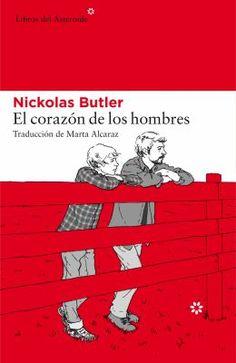 El corazón de los hombres / Nickolas Butler ; traducción de Marta Alcaraz