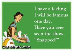 have-feeling-famous-one-day-ever-seen-show-snapped-ecard