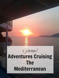 Glorious! Adventures Cruising The Mediterranean