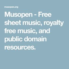 Musopen - Free sheet music, royalty free music, and public domain resources.