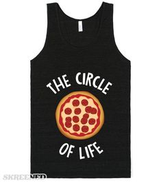 Circle Of Life Pizza (dark) | The real circle of life isn't the Disney version from the Lion King, it's pizza. The most delicious, godly food on the planet. Let everyone know what circle of life you're talking about with this great Pizza inspired shirt. #Skreened