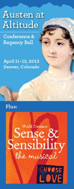 Come to Denver April 11 for the premiere of the Sense and Sensibility musical and stay for the Jane Austen conference April 13