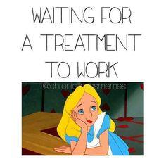 Waiting for a treatment to work. Autoimmue, chronic illnesses and chronic pain. Chronic Illness Humor, Chronic Migraines, Chronic Fatigue, Chronic Pain, Psoriatic Arthritis, Ulcerative Colitis, Autoimmune Disease, Crohn's Disease, Hypothyroidism