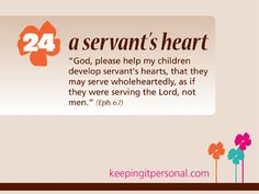 """Virtue:  A Servant's Heart <-- """"God please help my children develop servant's hearts, that they may serve wholeheartedly, as if they were serving the Lord, not men."""" {Eph. 6:7}"""