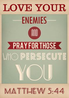 Love your enemies Follow us at http://gplus.to/iBibleverses