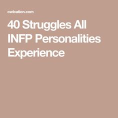 40 Struggles All INFP Personalities Experience