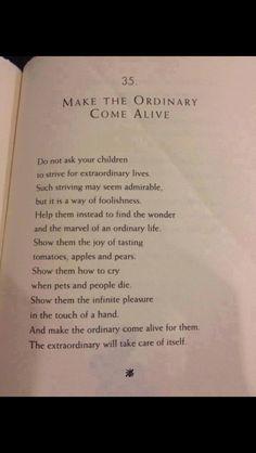 Make the ordinary come alive ... So true!