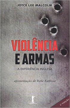 Violência e Armas: Joyce Lee Malcolm, Flávio Quintela: Amazon.com.br: Livros