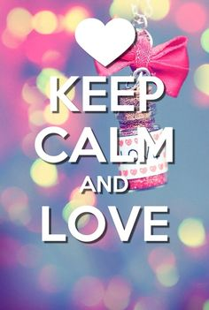 Keep calm and <3