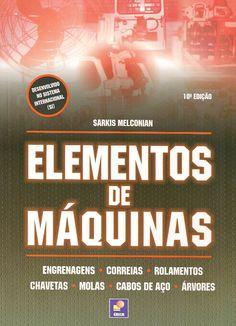 MELCONIAN, Sarkis. Elementos de máquinas. 10 ed. rev. reimpr. São Paulo: Érica, 2013. 376 p. Inclui bibliografia; il. tab. quad.; 24cm. ISBN 9788571947030.  Palavras-chave: ELEMENTOS DE MAQUINAS.  CDU 621.81 / M518e / 10 ed. rev. reimpr. / 2013
