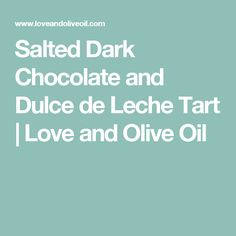 Salted Dark Chocolate and Dulce de Leche Tart | Love and Olive Oil