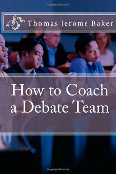 How to Coach a Debate Team (Volume 1) by Thomas Jerome Baker,http://www.amazon.com/dp/1477532358/ref=cm_sw_r_pi_dp_GMT6sb1392JS94M7