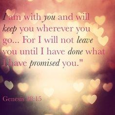 Genesis 28:15…More at http://beliefpics.christianpost.com/ #bible #God