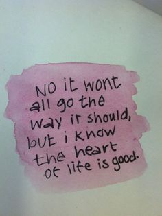 no it won't all go the way it should but i know the heart of life is good